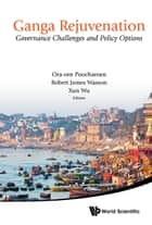 Ganga Rejuvenation - Governance Challenges and Policy Options ebook by Ora-orn Poocharoen, Robert James Wasson, Xun Wu