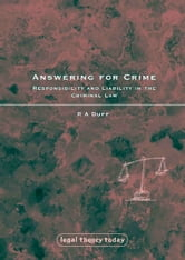 Answering for Crime - Responsibility and Liability in the Criminal Law ebook by R A Duff