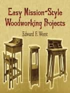 Easy Mission-Style Woodworking Projects ebook by Edward Worst