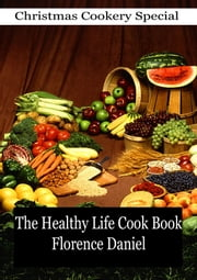 The Healthy Life Cook Book ebook by Florence Daniel