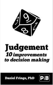 Judgement - 10 improvements to decision making. ebook by Daniel Frings