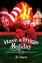 Have a Hygge Holiday ebook by B. Snow