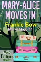 Mary-Alice Moves In - Miss Fortune World: The Mary-Alice Files, #1 ebook by
