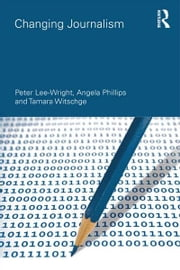 Changing Journalism ebook by Peter Lee-Wright,Angela Phillips,Tamara Witschge