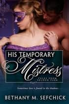 His Temporary Mistress ebook by Bethany Sefchick