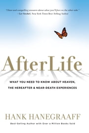 AfterLife - What You Really Want to Know About Heaven ebook by Hank Hanegraaff