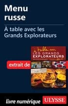 Menu russe - A table avec les Grands Explorateurs ebook by Collectif