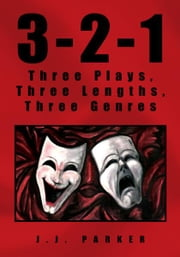 3-2-1 - Three Plays, Three Lengths, Three Genres ebook by J.J. Parker