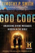 God Code - Unlocking Divine Messages Hidden in the Bible ebook by Timothy P. Smith, Eugene Ulrich