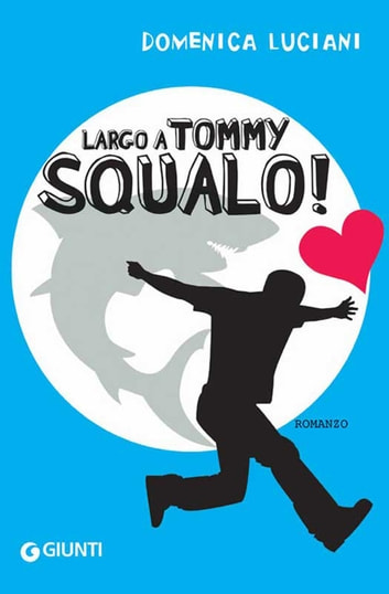 Largo a Tommy Squalo! eBook by Domenica Luciani