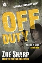 Off Duty: from the FOX FIVE Charlie Fox short story collection ebook by Zoe Sharp