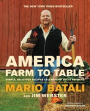 America--Farm to Table - Simple, Delicious Recipes Celebrating Local Farmers ebook by Mario Batali,Jim Webster