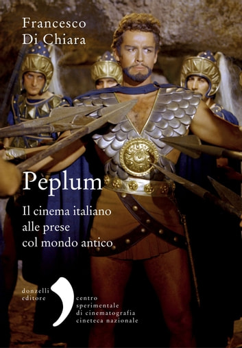Peplum - Il cinema italiano alle prese col mondo antico ebook by Francesco Di Chiara