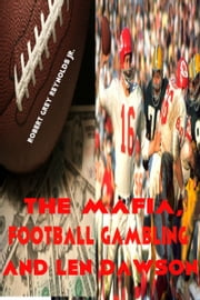 The Mafia, Football Gambling and Len Dawson ebook by Robert Grey Reynolds Jr
