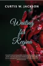 Waiting for Regina ebook by Curtis W. Jackson
