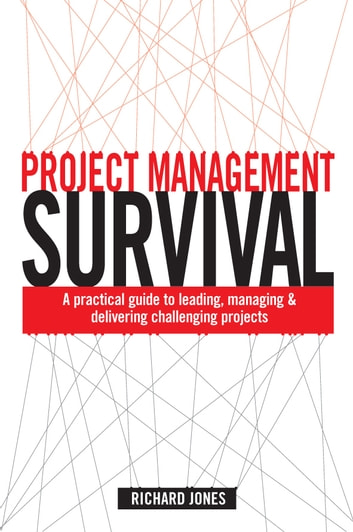 Project Management Survival - A Practical Guide to Leading, Managing and Delivering Challenging Projects ebook by Richard Jones
