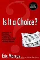 Is It a Choice? 3rd ed. - Answers to Three Hundred of the Most Fre ebook by Eric Marcus