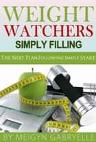 Weight Watchers Simply Filling: The New Plan Following Simple Start ebook by Meigyn Gabryelle