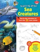 Learn to Draw Sea Creatures - Step-by-step instructions for more than 25 ocean animals - 64 pages of drawing fun! Contains fun facts, quizzes, color photos, and much more! ebook by