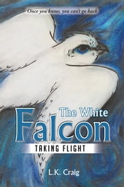 The White Falcon - Taking Flight ebook by L.K. Craig
