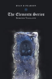 The Elements Series - Spirited Vigilante ebook by Ryan D Pearson
