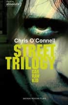 Street Trilogy - Car/Raw/Kid ebook by Chris O'Connell
