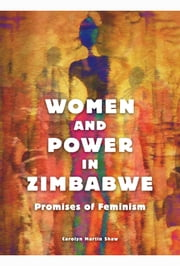 Women and Power in Zimbabwe - Promises of Feminism ebook by Carolyn Martin Shaw