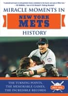 Miracle Moments in New York Mets History - The Turning Points, the Memorable Games, the Incredible Records ebook by Brett Topel