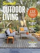 SUNSET Outdoor Living ebook by The Editors of Sunset