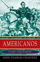 Americanos: Latin America's Struggle for Independence ebook by John Charles Chasteen