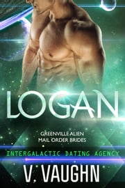 Logan - Intergalactic Dating Agency ebook by V. Vaughn