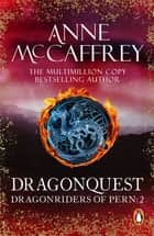 Dragonquest - (Dragonriders of Pern: 2): a captivating and breathtaking epic fantasy from one of the most influential fantasy and SF novelists of her generation ebook by Anne McCaffrey
