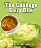 The Cabbage Soup Diet ebook by Sam Milner