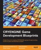 CRYENGINE Game Development Blueprints ebook by Richard Gerard Marcoux III,Chris Goodswen,Riham Toulan,Sam Howels