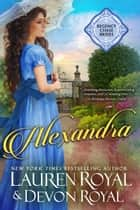 Alexandra - A Sweet & Clean Historical Romance ebook by Lauren Royal, Devon Royal