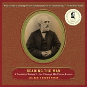 Reading the Man - A Portrait of Robert E. Lee Through His Private Letters audiobook by Elizabeth Brown Pryor