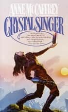 Crystal Singer - A Novel ebook by Anne McCaffrey