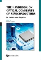 The Handbook on Optical Constants of Semiconductors - In Tables and Figures ebook by Sadao Adachi