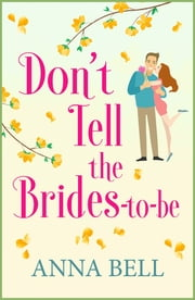 Don't Tell the Brides-to-Be - A hilarious wedding comedy ebook by Anna Bell