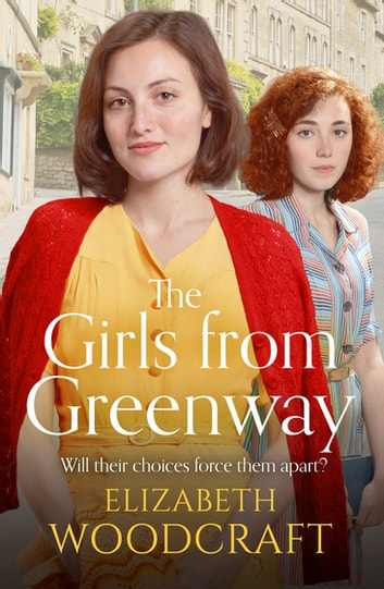 The Girls from Greenway - A nostalgia saga perfect for fans of Daisy Styles and Rosie Clark ebook by Elizabeth Woodcraft