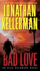 Bad Love - An Alex Delaware Novel ebook by Jonathan Kellerman