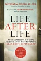 "Life After Life - The Bestselling Original Investigation That Revealed ""Near-Death Experiences"" ebook by Raymond Moody"