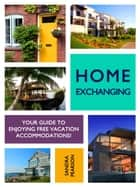 Home Exchanging: Your Guide to Enjoying Free Vacation Accommodations! ebook by Sandra Pearson