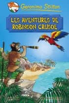 Les aventures de Robinson Crusoe ebook by Geronimo Stilton, Xavier Solsona Brillas