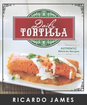Daily Tortilla: Authentic Mexican Recipes ebook by Ricardo James