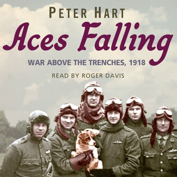 Aces Falling - War Above The Trenches, 1918 audiobook by Peter Hart