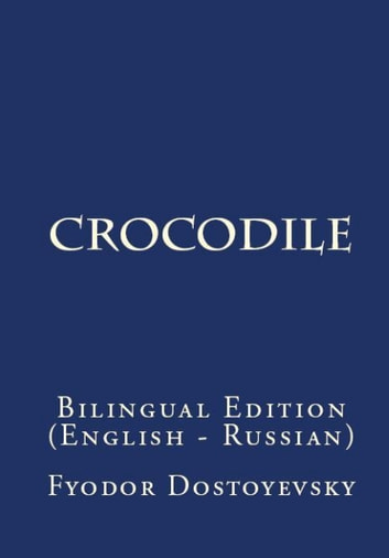 The Crocodile - Bilingual Edition (English – Russian) ebook by Fyodor Dostoyevsky