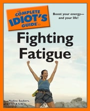 The Complete Idiot's Guide to Fighting Fatigue ebook by Nadine Saubers, R.N., B.S.N.