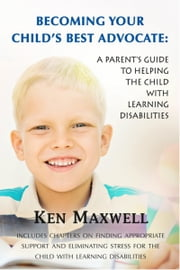 Becoming Your Childs Best Advocate ebook by Ken Maxwell