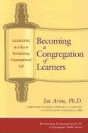 Becoming a Congregation of Learners - Learning as a Key to Revitalizing Congregational Life ebook by Isa Aron, PhD,Rabbi Lawrence A. Hoffman, PhD